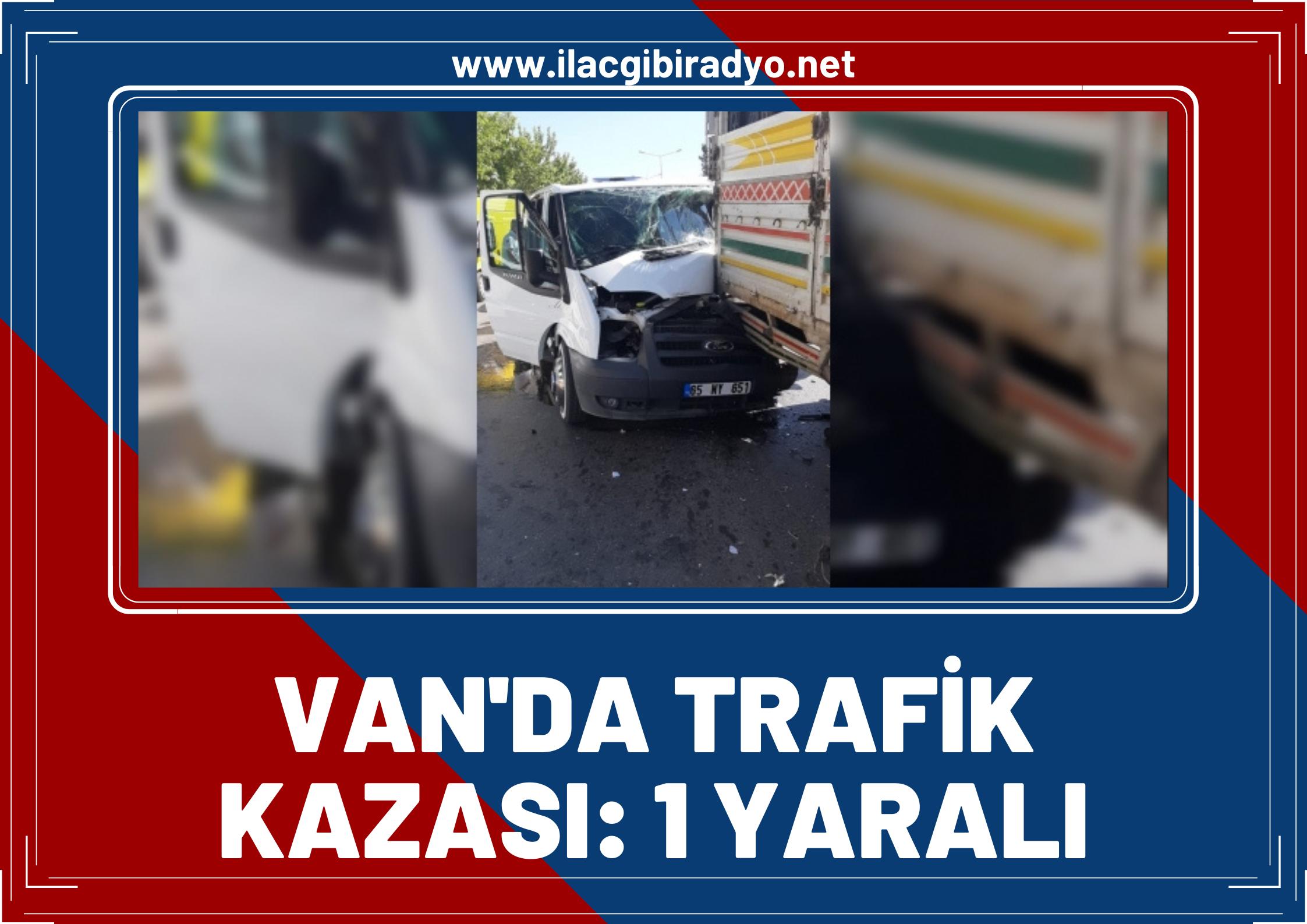 Van'da minibüsle kamyonet çarpıştı: 1 yaralı!