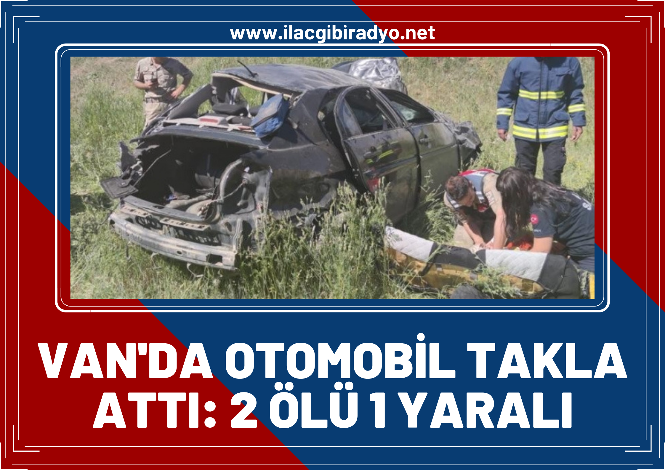Van'da otomobil takla attı: 2 ölü, 1 yaralı!