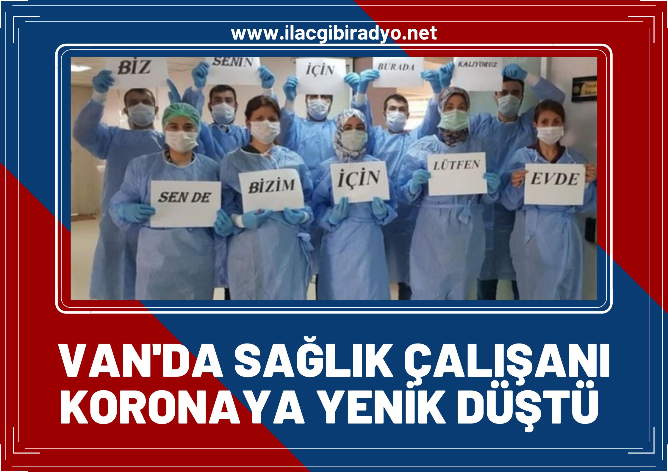 Van'da koronavirüsten bir sağlık çalışanı hayatını kaybetti!