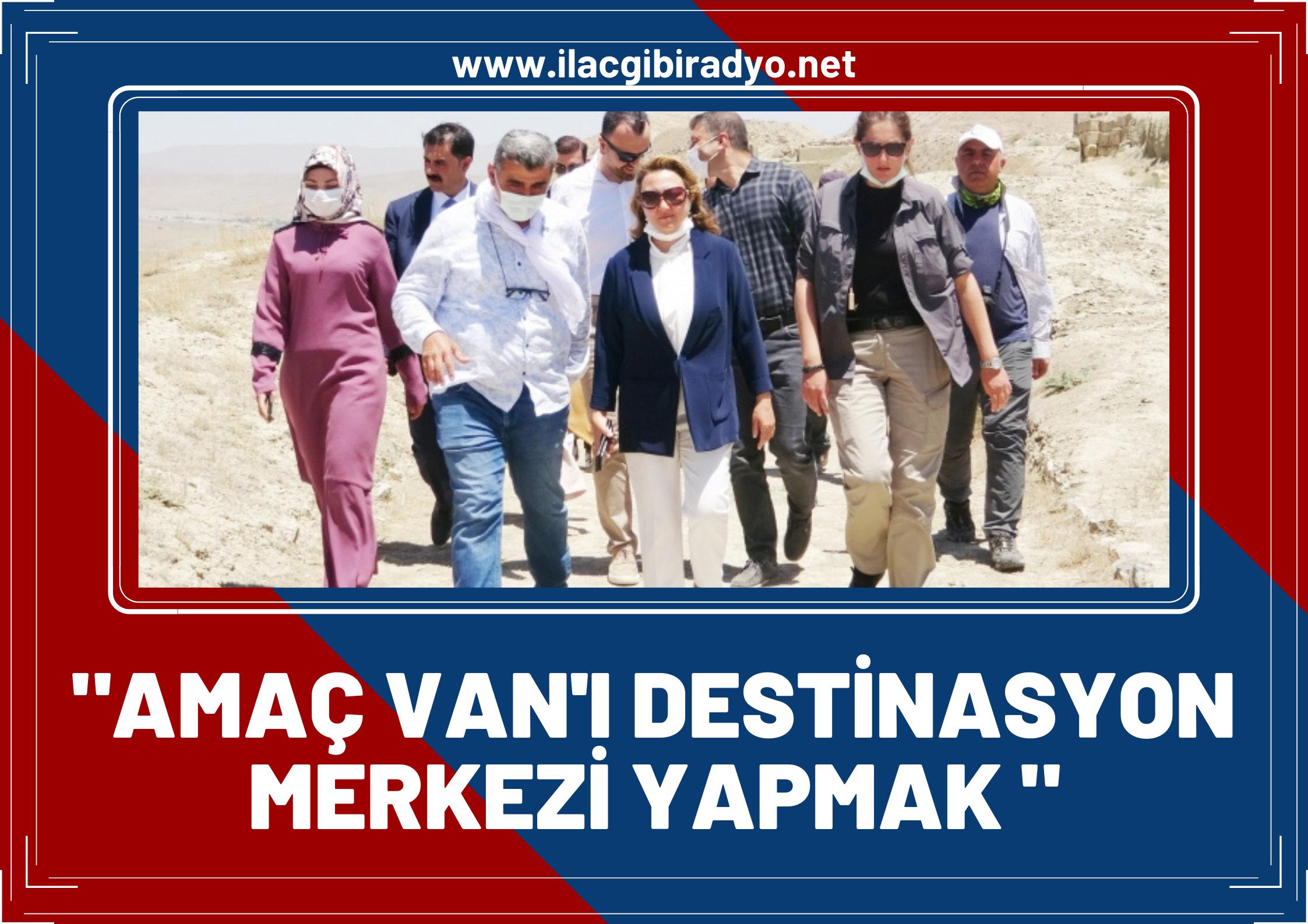 """Bakan Yardımcısı Yavuz: """"Van'ı turizm açısından büyük bir destinasyon haline getirmeyi amaçlıyoruz"""""""