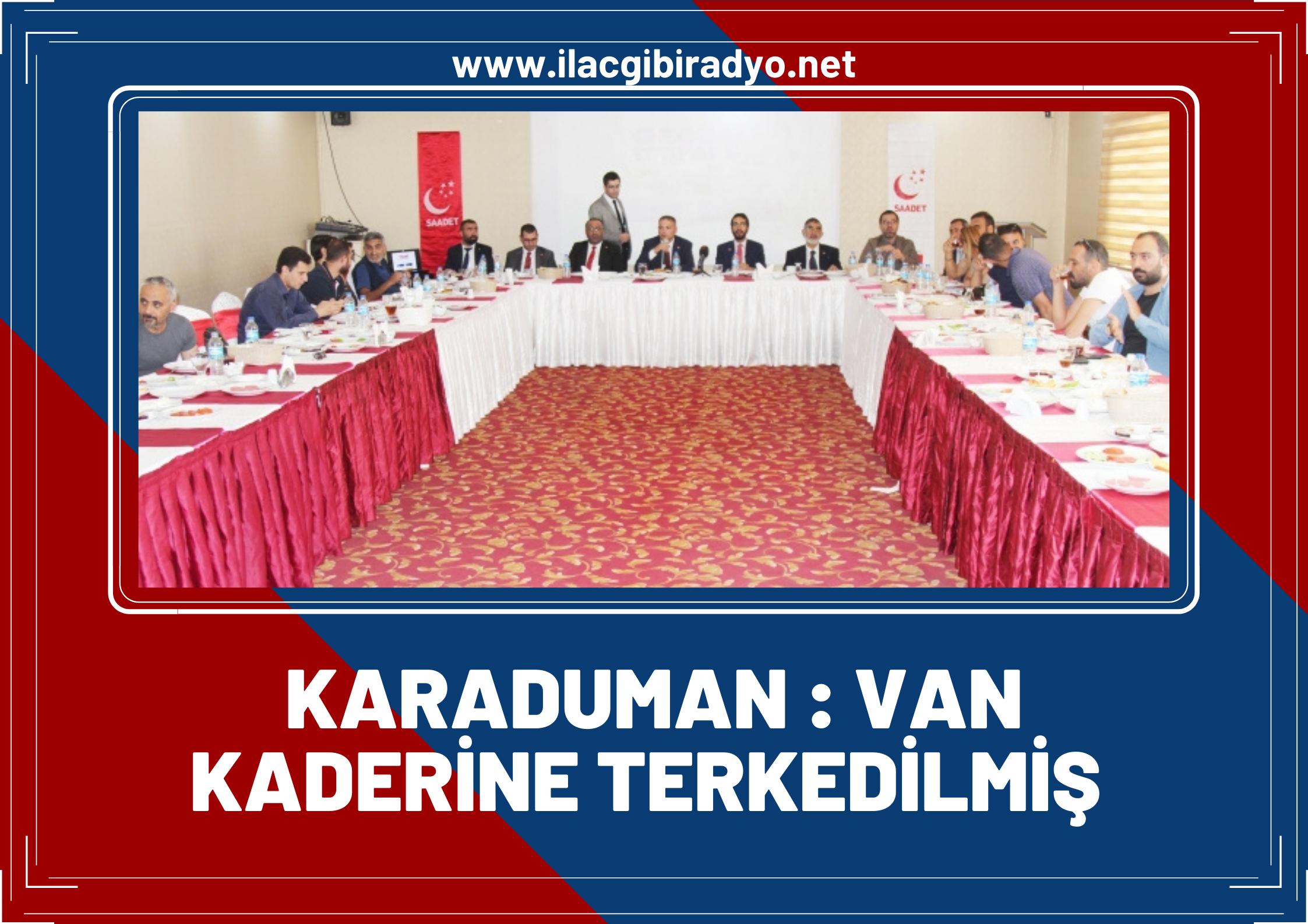 SP milletvekili Karaduman: Van kaderine terkedilmiş!