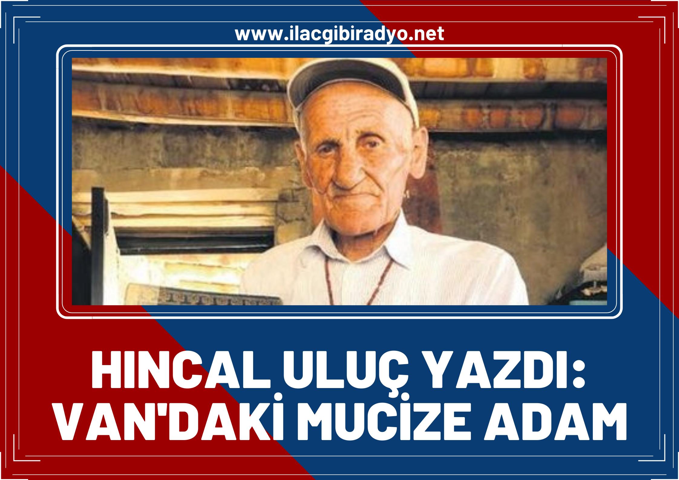 Sabah Gazetesi yazarı Hıncal Uluç: Van'daki mucize adam! Mehmet Kuşman