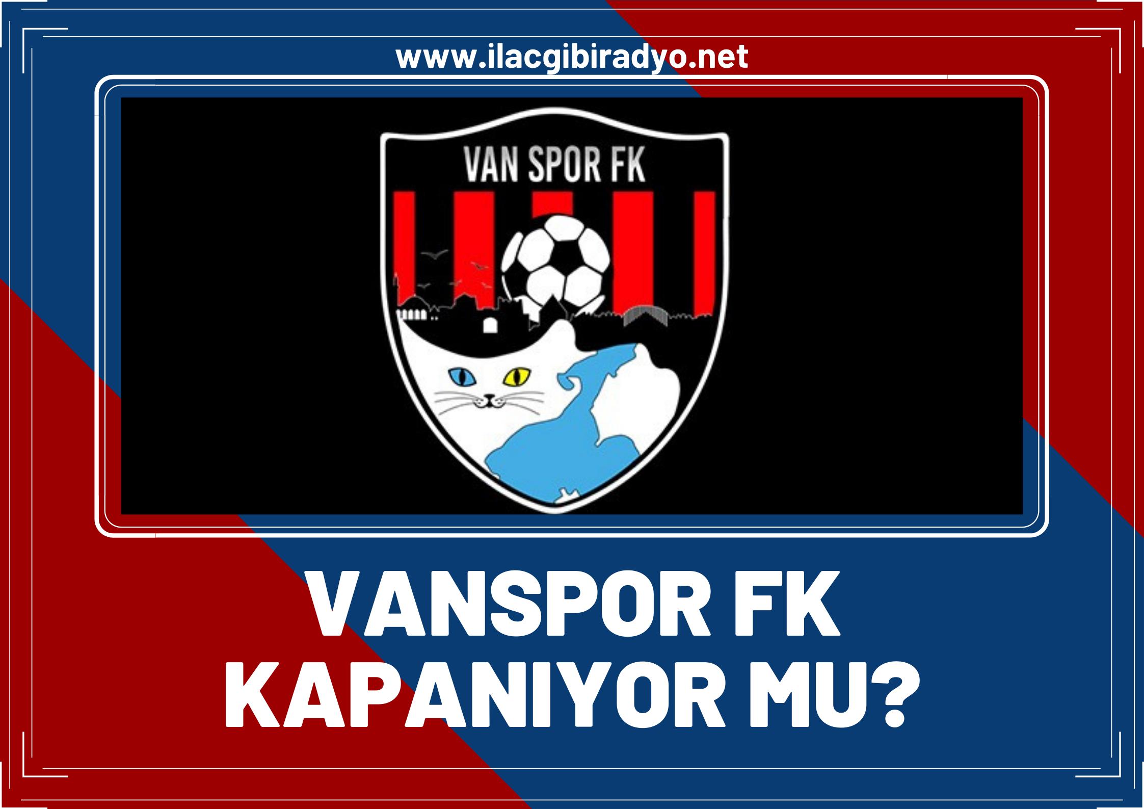 Van Spor FK kapanıyor mu? İşte detaylar