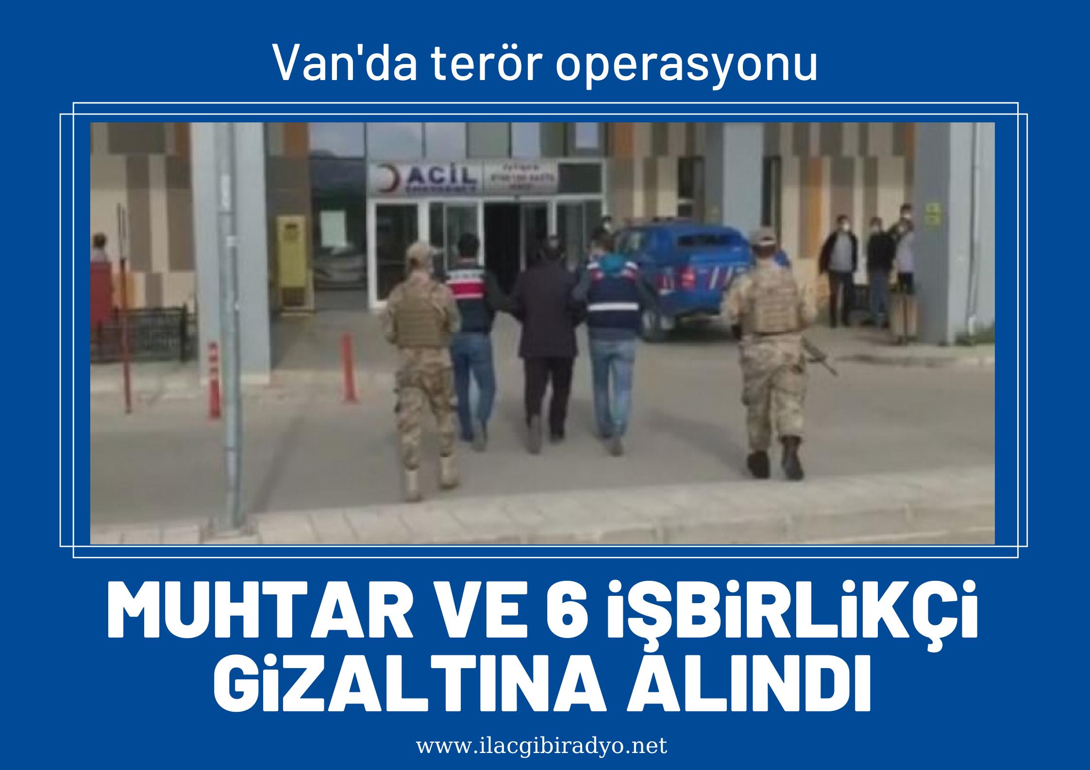 Van'da terör operasyonu! Muhtar ve 6 işbirlikçi gözaltına alındı