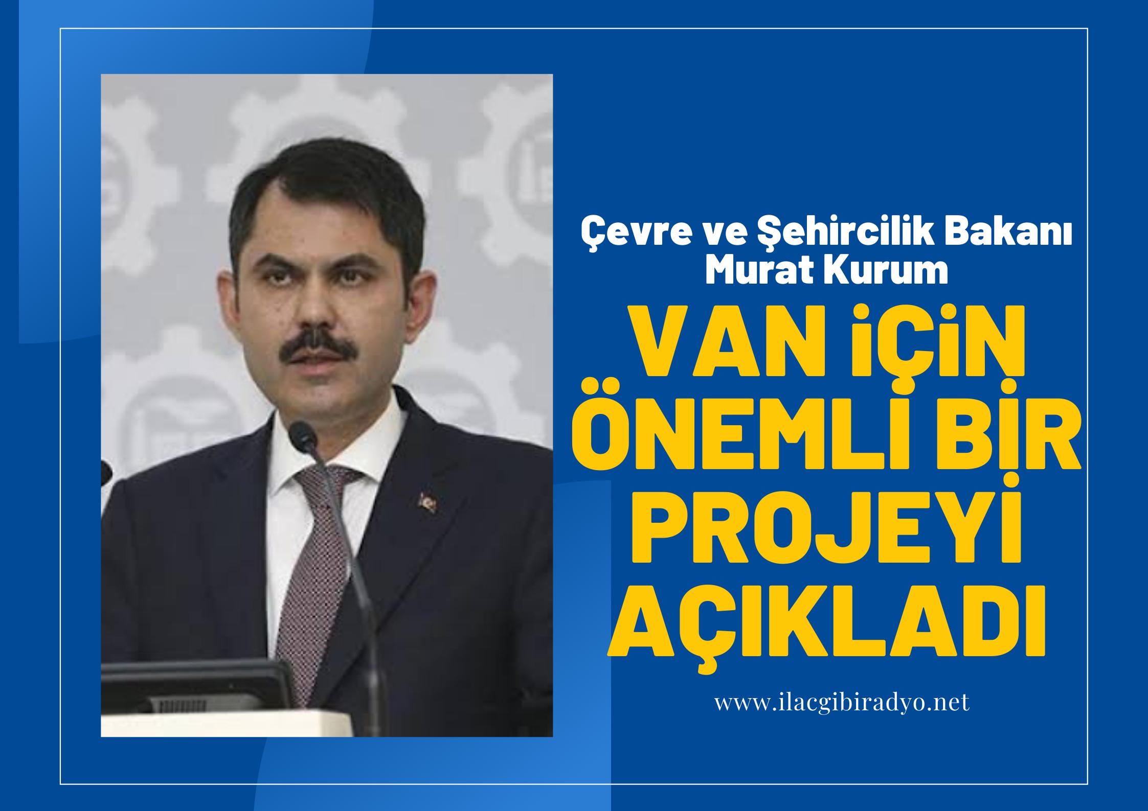 Bakan Murat Kurum, Van için önemli bir projeyi açıkladı!