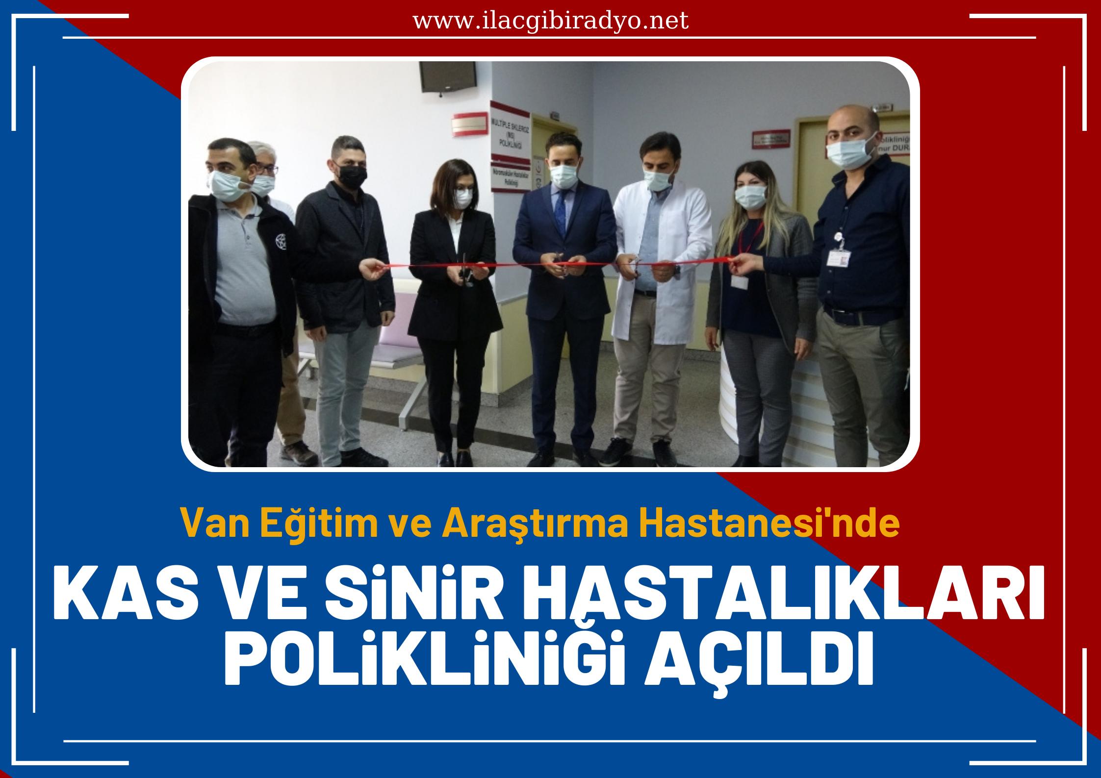 Van Eğitim ve Araştırma Hastanesi'nde kas ve sinir hastalıkları polikliniği açıldı!