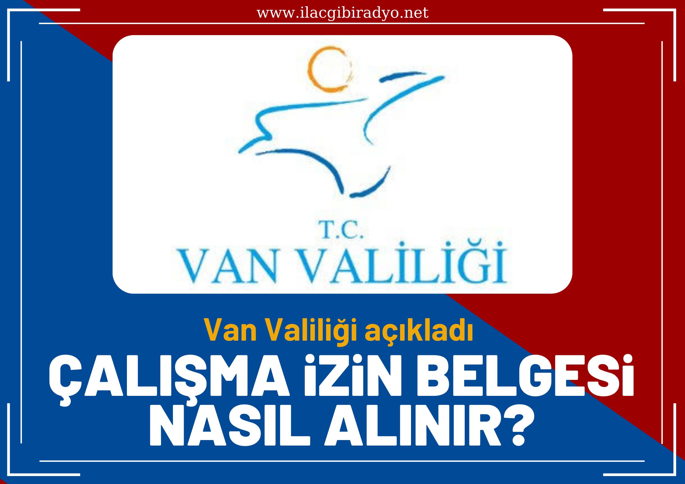 Çalışma izin belgesi nasıl alınır? Van Valiliği açıkladı…