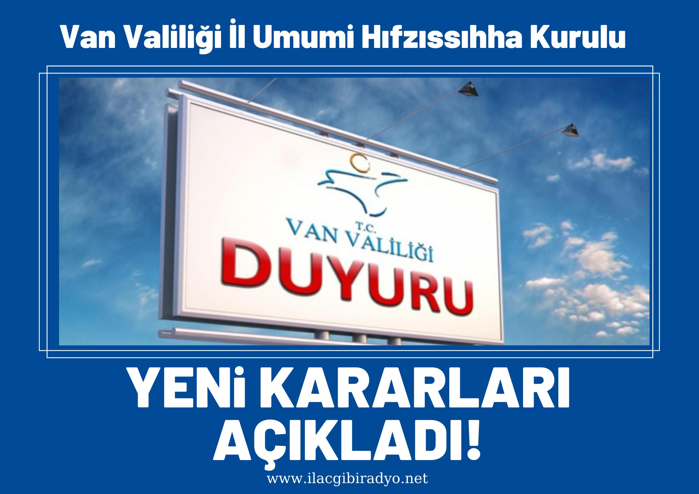 Van Valiliği İl Umumi Hıfzıssıhha Kurulu'nun aldığı yeni kararlar!