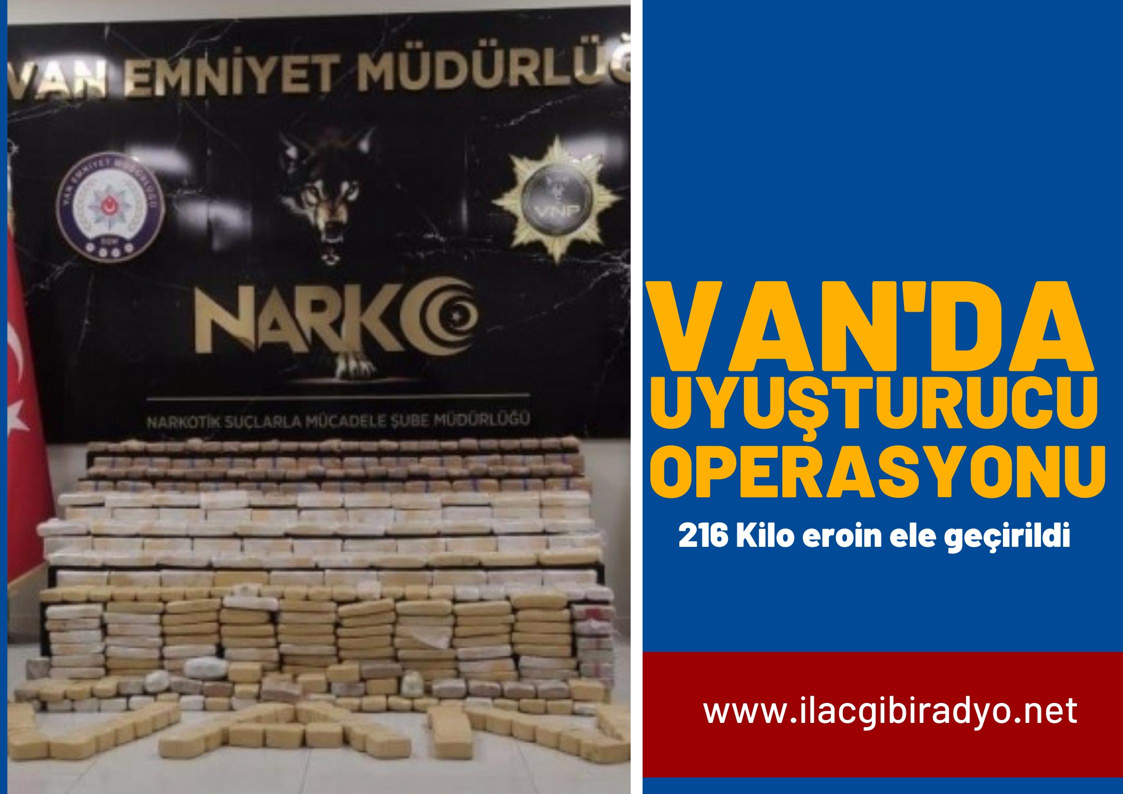 Van'da uyuşturucu operasyonu: 216 kilo eroin ele geçirildi!