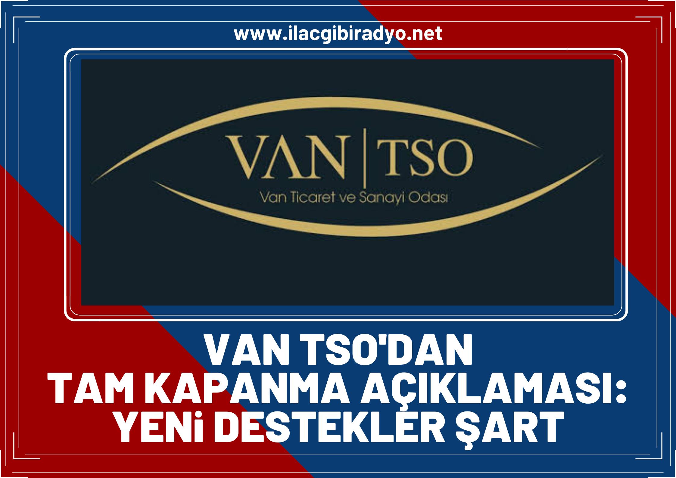 """Van TSO'dan """"tam kapanma"""" açıklaması: Yeni destekler şart!"""