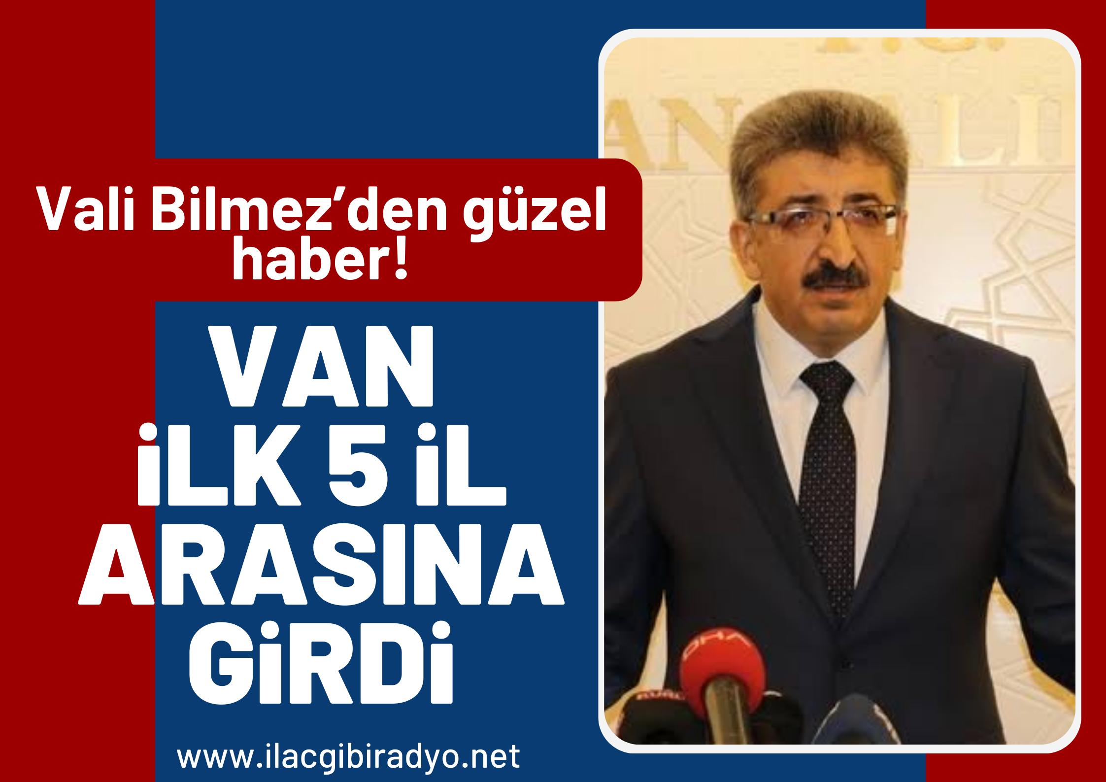 Van Valisi Bilmez'den güzel haber... Van ilk 5 il arasına girdi!