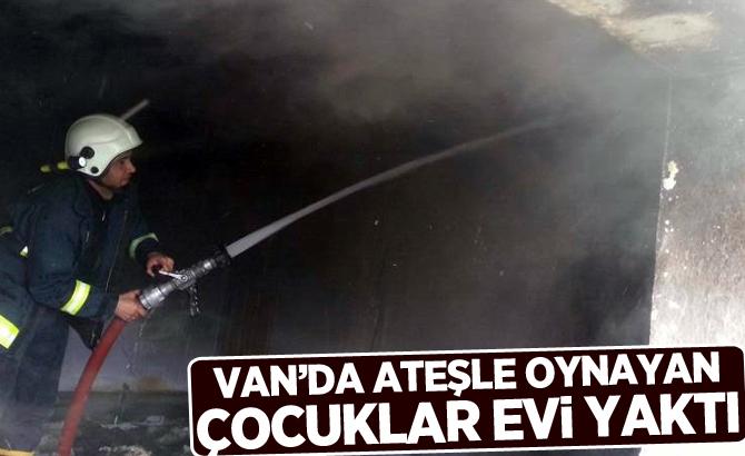 Van'da Ateşle oynayan çocuklar evi yaktı