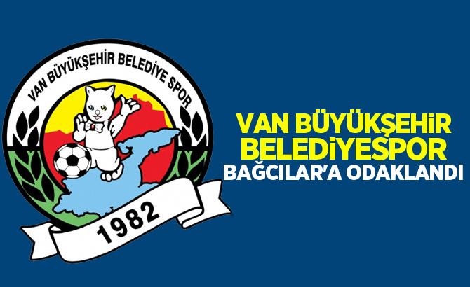 Van Büyükşehir Belediyespor Bağcılar'a odaklandı