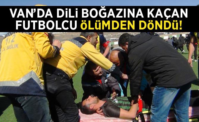 Van'da dili boğazına kaçan futbolcu ölümden döndü!