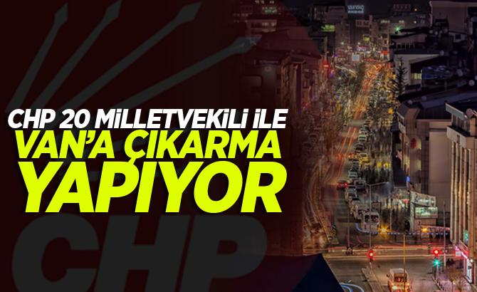 CHP 20 Milletvekili ile Van'a çıkarma yapıyor!