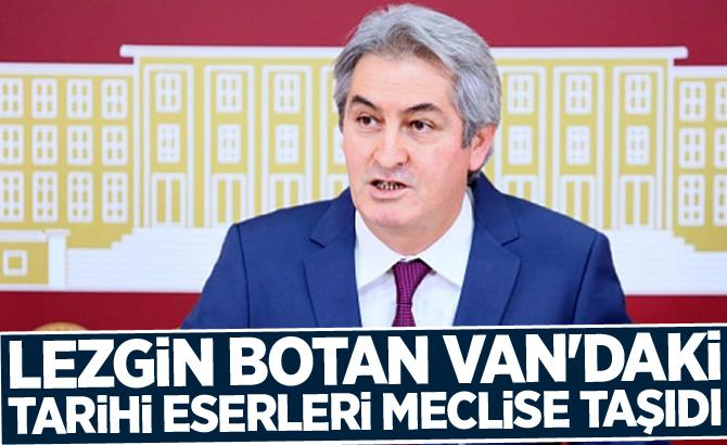 Lezgin Botan Van'daki tarihi eserleri meclise taşıdı