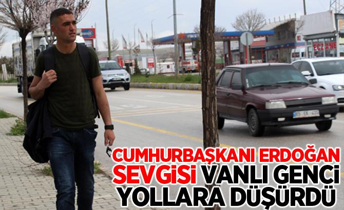 Cumhurbaşkanı Erdoğan sevgisi yollara düşürdü