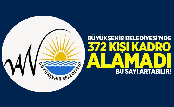Büyükşehir Belediyesi'nde 372 kişi...