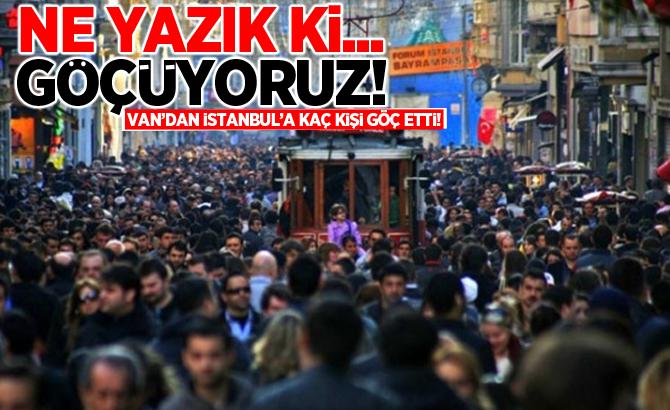 Van'dan İstanbul'a 1 yılda kaç kişi göç etti