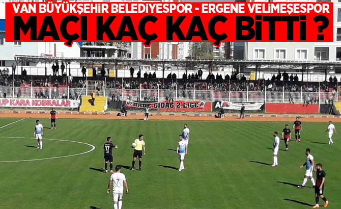 Van Büyükşehir Belediyspor - Ergene Velimeşespor maçı kaç kaç bitti?