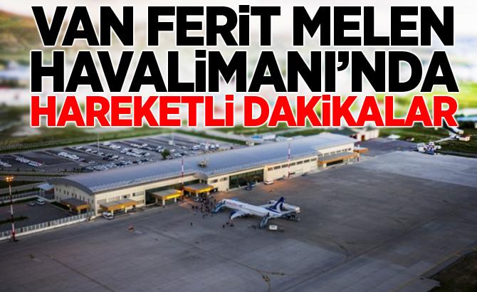 Van Ferit Melen Havalimanı'nda hareketli dakikalar!