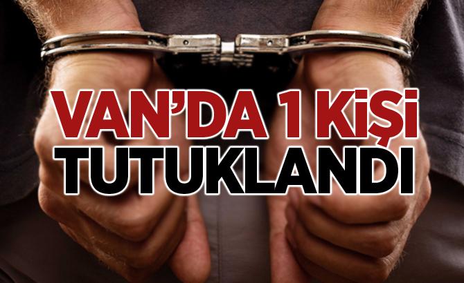 Van'da 1 kişi tutuklandı