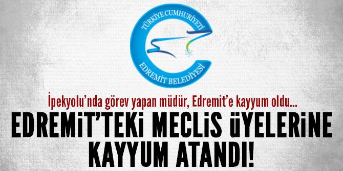 EDREMİT'TEKİ MECLİS ÜYELERİNİN YERİNE KAYYUM ATANDI