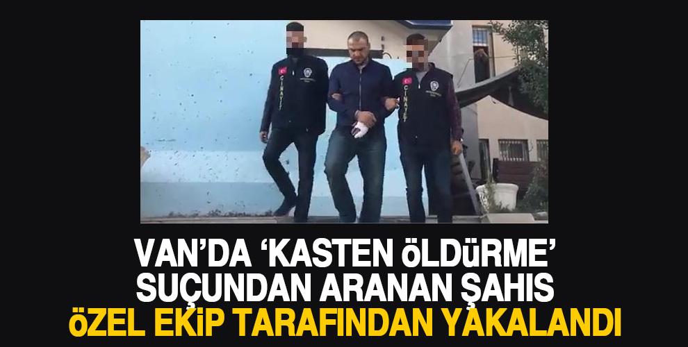 VAN'DA ARANAN ŞAHISI ÖZEL EKİP YAKALADI!