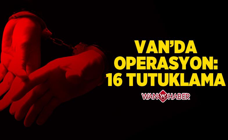 Van'da Operasyon: 16 tutuklama