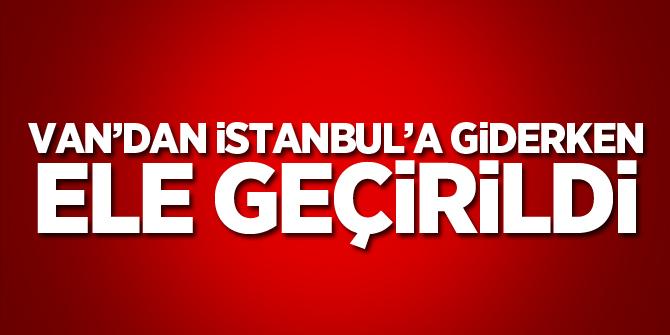 Van'dan İstanbul'a giderken ele geçirildi