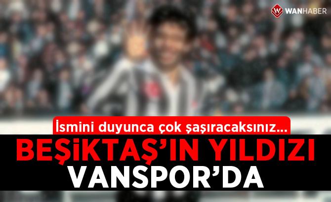 Beşiktaş'ın efsanesi Vanspor'da