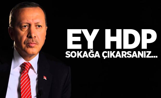 Erdoğan: Ey HDP, sokağa çıkarsanız biliniz ki...