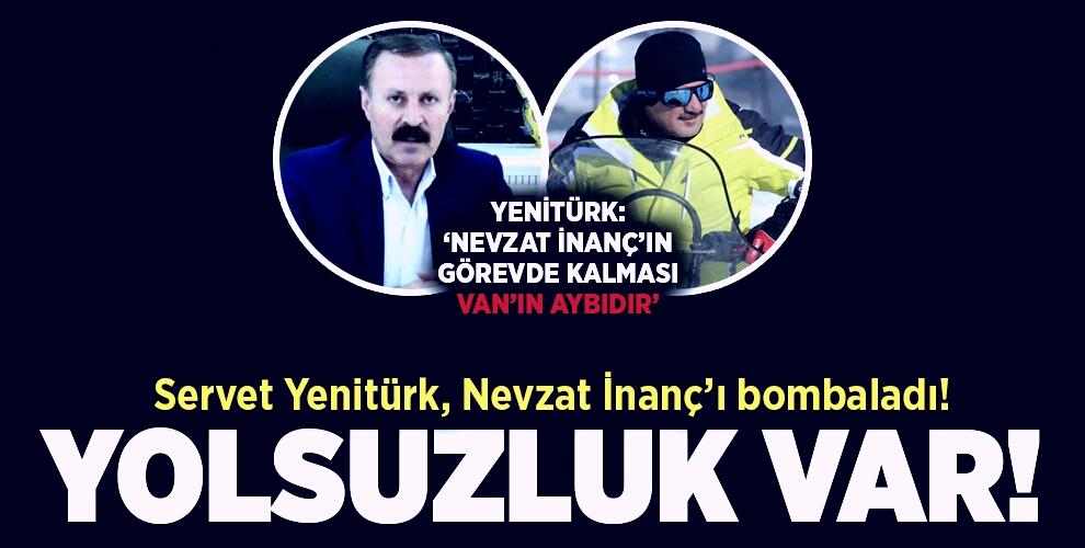 SERVET YENİTÜRK, NEVZAT İNANÇ'I YOLSUZLUKLA SUÇLADI!