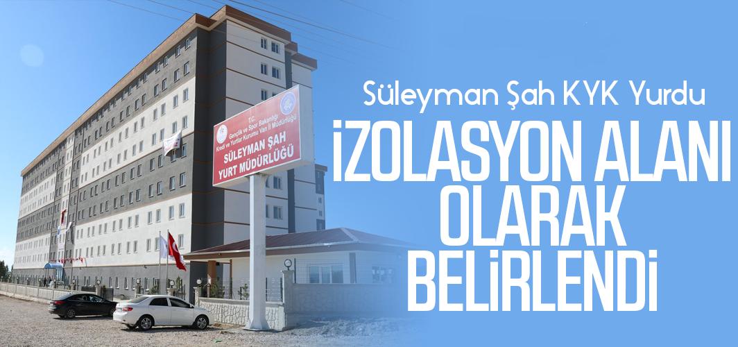 Süleyman Şah KYK Yurdu izolasyon alanı olarak belirlendi