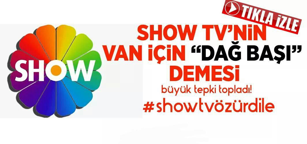 """Show TV'nin Van için """"dağ başı"""" demesi büyük tepki topladı!"""
