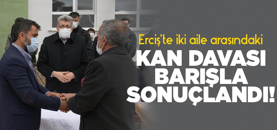 Erciş'te iki aile arasındaki kan davası barışla sonuçlandı!
