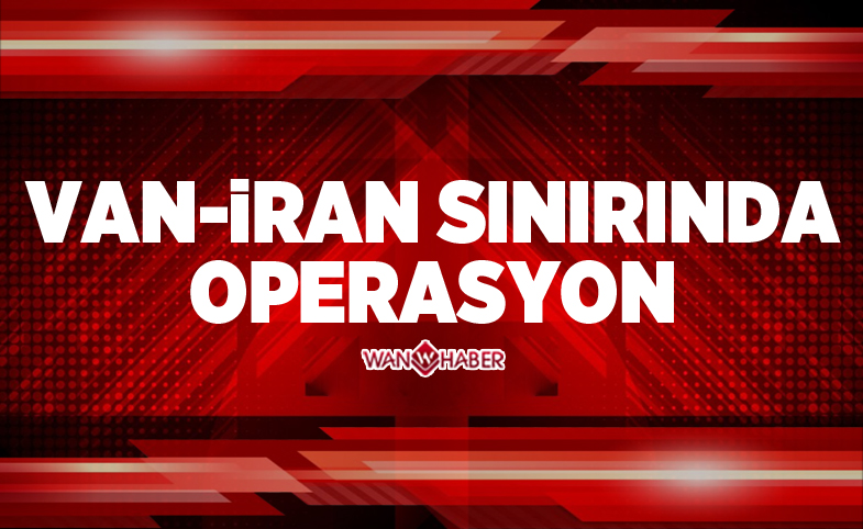Van-İran sınırında operasyon