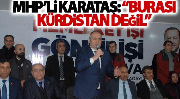 MHP'li Karataş: Burası Kürdistan değil