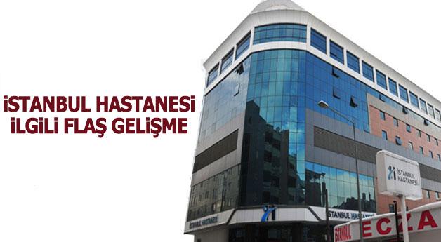 İstanbul hastanesi ile ilgili flaş gelişme