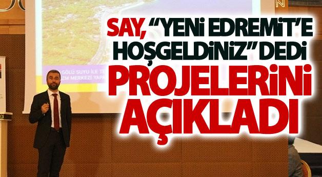 Say, Yeni Edremit'e Hoşgeldiniz dedi projelerini açıkladı
