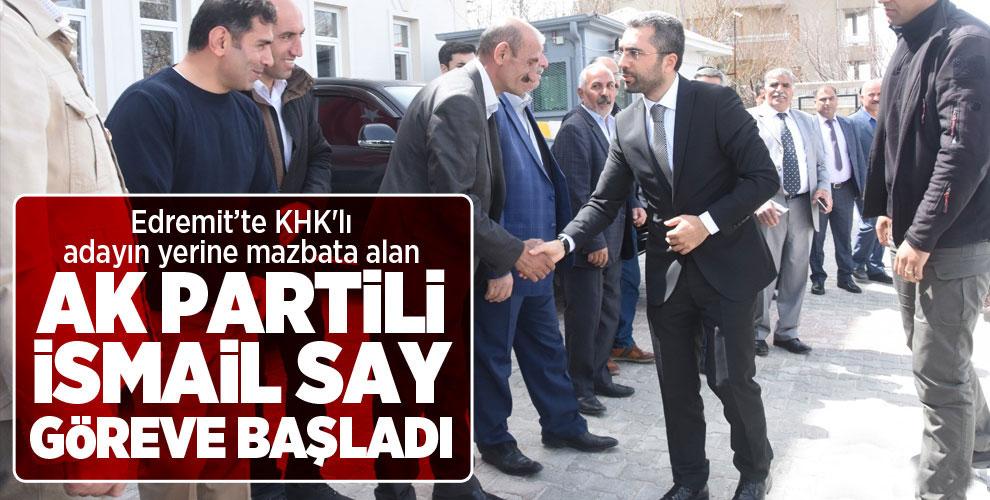 KHK'lı adayın yerine mazbata alan AK Parti'li Say, göreve başladı