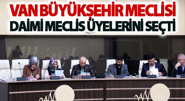 Büyükşehir Meclisi, daimi meclis üyelerini seçti