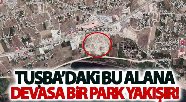 Tuşba'daki bu alana devasa bir park yakışır!