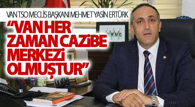 """Yasin Ertürk: """"Van her zaman cazibe merkezi olmuştur"""" *"""