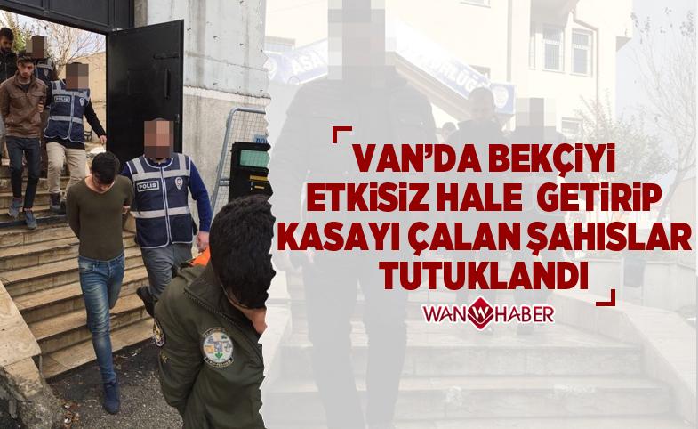 Van'da bekçiyi etkisiz hale getirip kasayı çalan şahıslar tutuklandı