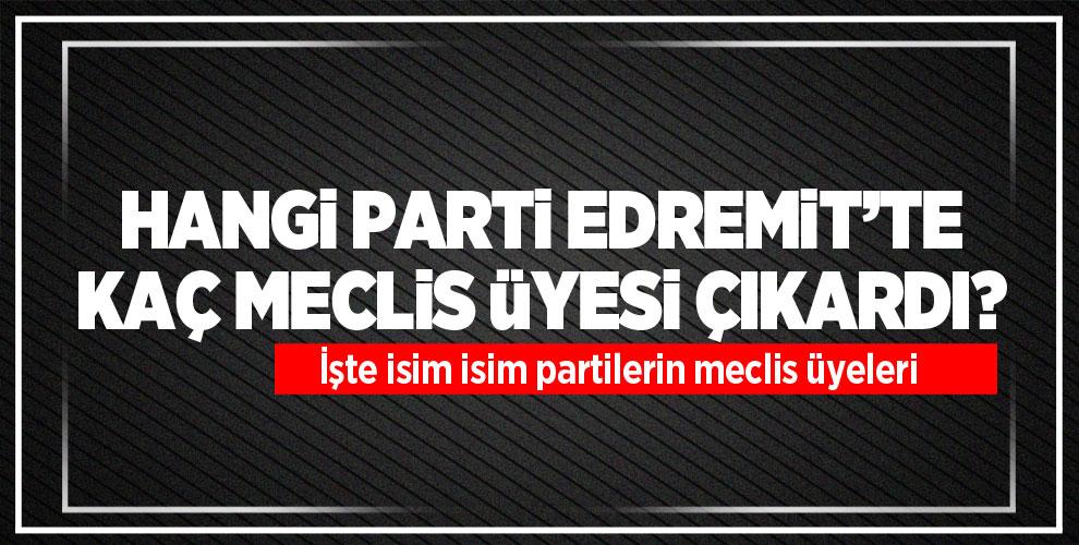 Edremit'te Hangi Parti Kaç Meclis Üyesi Çıkardı?