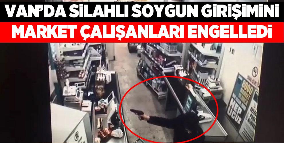 Van'da silahlı soygun girişimini market çalışanları engelledi