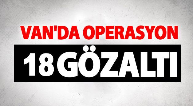 Van'da flaş operasyon: 18 gözaltı