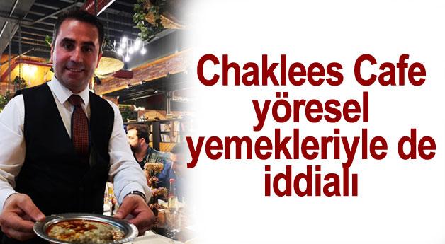 Chaklees Cafe yöresel yemekler ile de iddialı