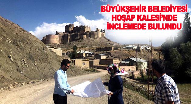 Büyükşehir Belediyesi Hoşap Kalesi'nde incelemelerde bulundu